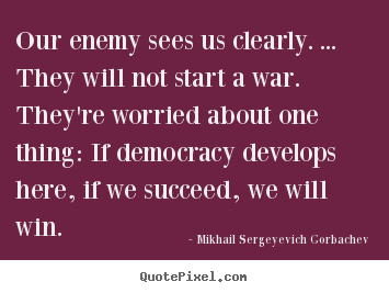Success quotes - Our enemy sees us clearly. ... they will not start..