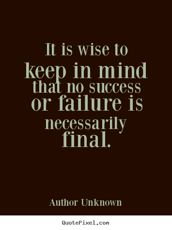 Success quotes - It is wise to keep in mind that no success..