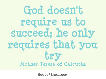 Design image sayings about success - God doesn't require us to succeed; he only requires..