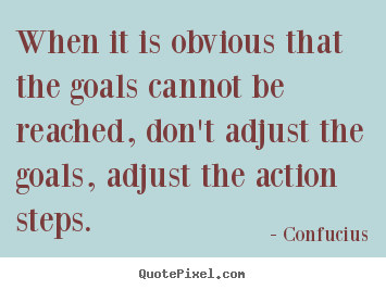 Success sayings - When it is obvious that the goals cannot be reached, don't..