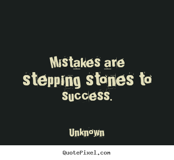 Success quotes - Mistakes are stepping stones to success.