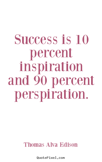 Quotes about success - Success is 10 percent inspiration and 90 percent perspiration.