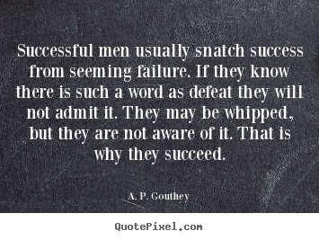 A. P. Gouthey poster quotes - Successful men usually snatch success from seeming failure... - Success quotes