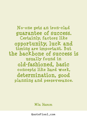 Success quote - No-one gets an iron-clad guarantee of success...