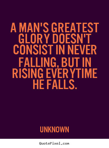 Quotes about success - A man's greatest glory doesn't consist in never falling, but..