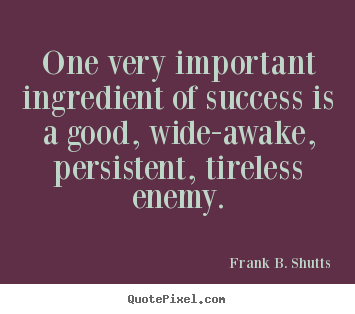 Frank B. Shutts picture quotes - One very important ingredient of success is a good, wide-awake,.. - Success quote