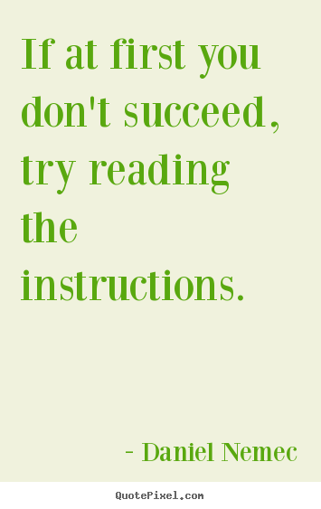 Quotes about success - If at first you don't succeed, try reading the..