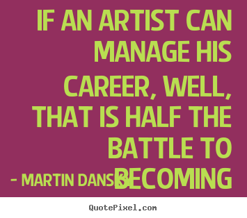 Success quotes - If an artist can manage his career, well, that is half the..