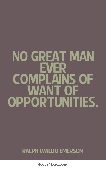 Quotes about success - No great man ever complains of want of opportunities.
