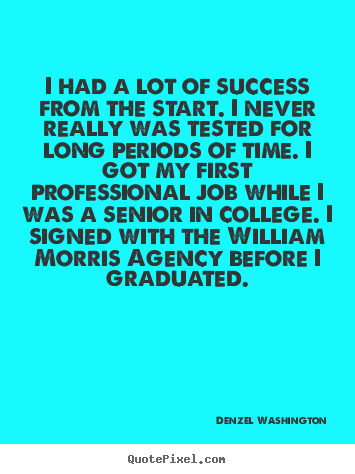 Success sayings - I had a lot of success from the start. i never really was tested..