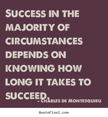 Charles De Montesquieu picture quotes - Success in the majority of circumstances depends on knowing how long.. - Success quotes