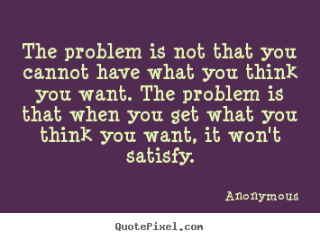 Success quote - The problem is not that you cannot have what you..