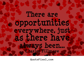 Make custom image quotes about success - There are opportunities everywhere, just as there have always been...