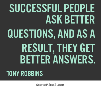 Successful people ask better questions, and as.. Tony Robbins popular success quotes
