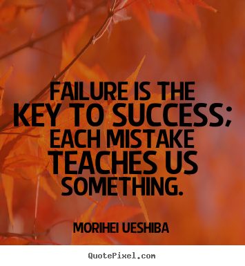 Morihei Ueshiba picture quote - Failure is the key to success; each mistake teaches.. - Success quotes
