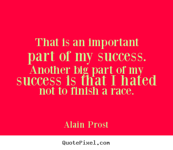 Success sayings - That is an important part of my success. another..