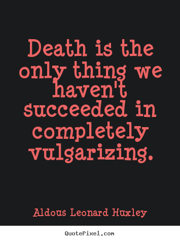 Create your own picture quotes about success - Death is the only thing we haven't succeeded in completely..