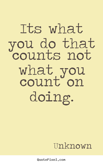 Success quotes - Its what you do that counts not what you count..