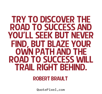 Robert Brault image quote - Try to discover the road to success and you'll seek but never find,.. - Success quotes