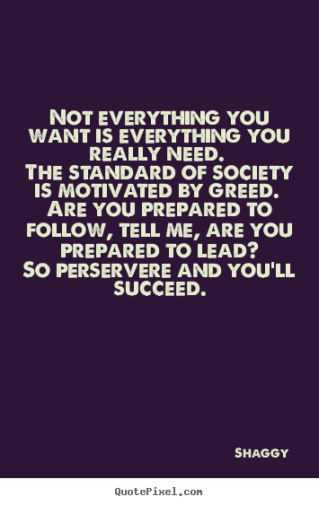 Quotes about success - Not everything you want is everything you really need...