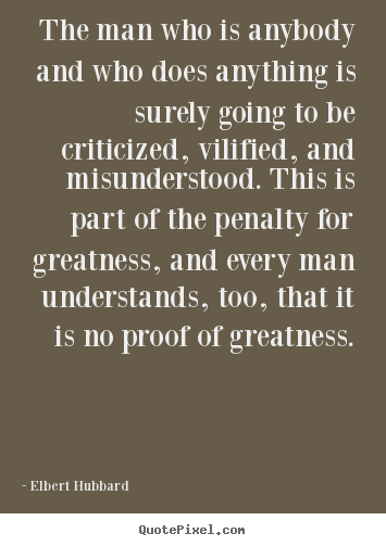 Sayings about success - The man who is anybody and who does anything is surely going to be..