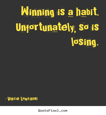 Success quote - Winning is a habit. unfortunately, so is losing.