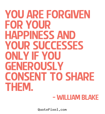 Success quotes - You are forgiven for your happiness and your..