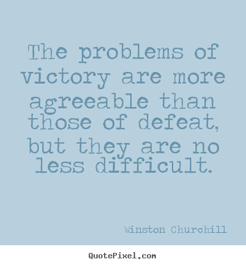 Customize picture quote about success - The problems of victory are more agreeable..