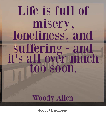 Success quote - Life is full of misery, loneliness, and suffering - and it's all over..